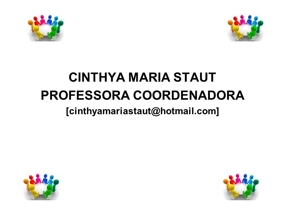 PROFESSORA COORDENADORA [cinthyamariastaut@hotmail.com]